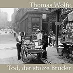 Tod, der stolze Bruder   Thomas Wolfe