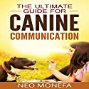 Dog Training: The Ultimate Guide for Canine Communication Audiobook by Neo Monefa Narrated by Stephanie Quinn