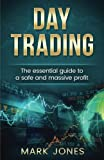 Day trading: The Essential Guide to a Safe and Massive Profit