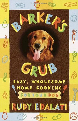 Barker's Grub : Easy, Wholesome Home-Cooking for Dogs