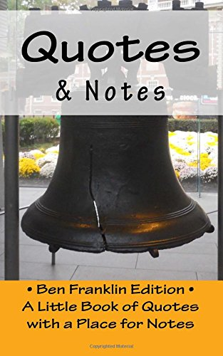 Quotes Notes Ben Franklin Edition A Little Book Of Quotes With