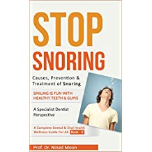 Stop Snoring: Causes, Prevention & Treatment of Snoring (Dental & Oral Health Wellness: Book 15)