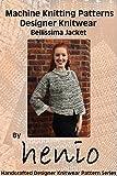 Machine Knitting Pattern: Designer Knitwear: Bellissima Jacket (Henio Handcrafted Designer Knitwear Single Pattern Series Book 1)