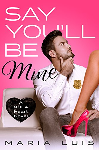 Say You'll Be Mine: A Second Chance Romance (A NOLA Heart Novel Book 1) by [Luis, Maria]