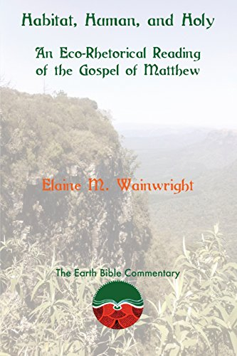 Habitat, Human, and Holy: An Eco-Rhetorical Reading of the Gospel of Matthew (The Earth Bible Commentary)