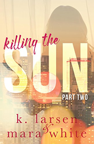 Killing the sun part 2 kindle edition by mara white k larsen killing the sun part 2 by white mara larsen k fandeluxe PDF
