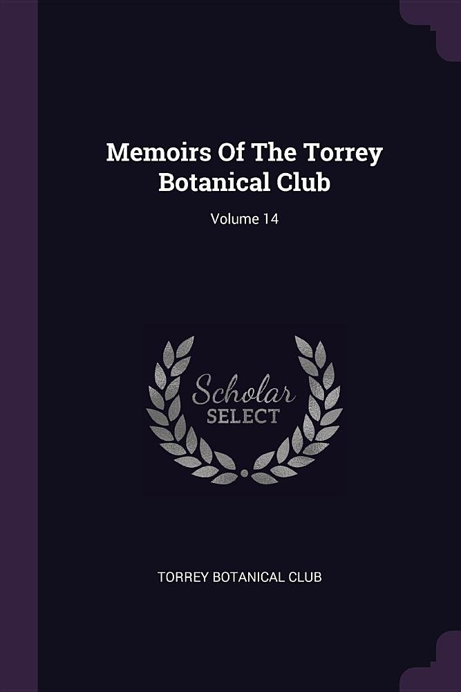 Memoirs Of The Torrey Botanical Club; Volume 14 pdf epub