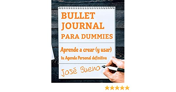 BULLET JOURNAL PARA DUMMIES: APRENDE A CREAR (Y USAR) TU AGENDA PERSONAL DEFINITIVA