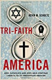 Tri-Faith America: How Catholics and Jews Held Postwar America to Its Protestant Promise