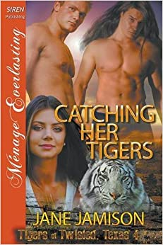 Book Catching Her Tigers [Tigers of Twisted, Texas 4] (Siren Publishing Menage Everlasting)