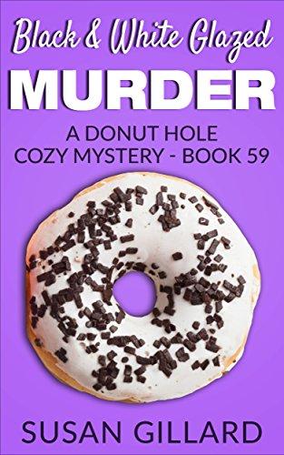 Black & White Glazed Murder: A Donut Hole Cozy Mystery - Book 59 by [Gillard, Susan]
