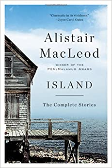 Island The Complete Stories Alistair Macleod