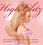 High Glitz: The Extravagant World of Child Beauty Pageants