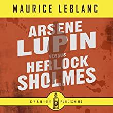 Arsene Lupin Versus Herlock Sholmes: Maurice LeBlanc Collection Audiobook by Cyanide Publishing, Maurice LeBlanc Narrated by James Mawson