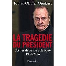 La tragédie du Président. Scènes de la vie politique, 1986-2006 (DOCS TEMOIGNAGE) (French Edition)