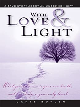 With Love & Light: True Story About an Uncommon Gift by [Butler, Jamie]
