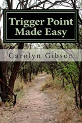 Trigger Point Made Easy: Learn Trigger Point Therapy by Using Body Tools to Apply Pressure to Yourself