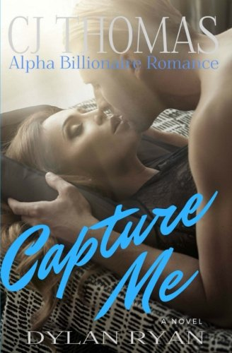 Capture Me: Alpha Billionaire Romance (Hollywood Dreams)