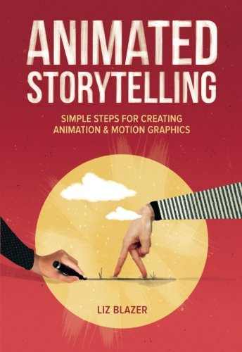 Animated Storytelling: Simple Steps For Creating Animation and Motion Graphics by Pearson Peachpit
