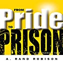 From Pride to Prison Audiobook by A. Rand Robison Narrated by A. Rand Robison