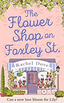 The Flower Shop on Foxley Street by [Dove, Rachel]