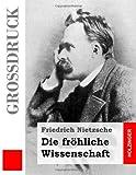 Die Fröhliche Wissenschaft (Großdruck), Friedrich Wilhelm Nietzsche, 1495209539