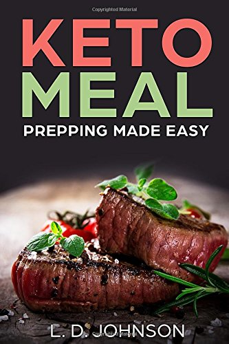 KETO MEAL PREPPING MADE EASY: Simple Guide to Low-Carb Diet Meal Planning and Recipes by L. D. Johnson, Spira Media
