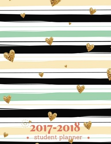 "Student Planner 2017-2018: Golden Hearts Pink and Green Stripes : Large 8.5""x11"" Academic Planner, Daily Organizer, October, 2017 – December, 2018 ... University and High School) (Volume 3). ebook"