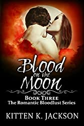 Blood on the Moon (Romantic Bloodlust Series Book 3)