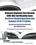 Neonatal Intensive Care Nursing (RNC-NIC) Certification Exam  Unofficial Review Questions and Answers 2016/17 Edition, focusing on General Assessment ... 120 Unofficial Practice Questions included