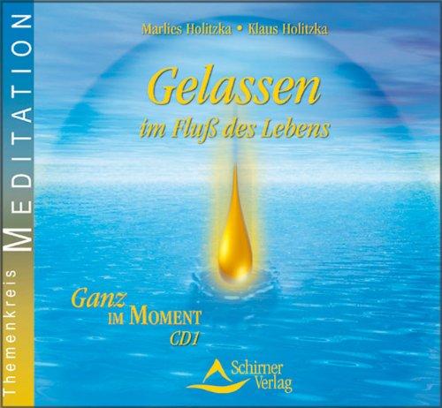Gelassen im Fluß des Lebens - Ganz im Moment - CD 1