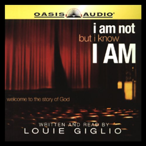 I Am Not, But I Know I Am: Welcome to the Story of God by Oasis Audio
