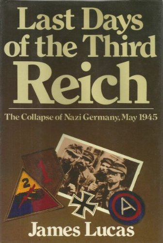 Last Days of the Third Reich: The Collapse of Nazi Germany, May 1945