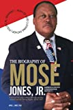 img - for The Biography of Mose Jones Jr., Lawrence County Commissioner District 1: A seed of the foot soldiers Bloody Sunday march and the Voting Rights Act of 1965 book / textbook / text book