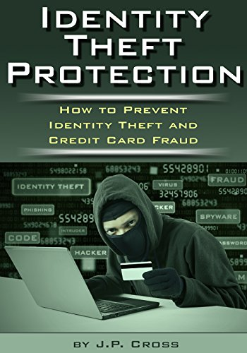 Identity Theft Protection: How to Prevent Identity Theft and Credit Card Fraud by [Cross, J.P.]