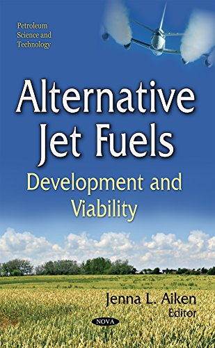 Alternative Jet Fuels: Development and Viability (Petroleum Science and Technology) Jenna L. Aiken