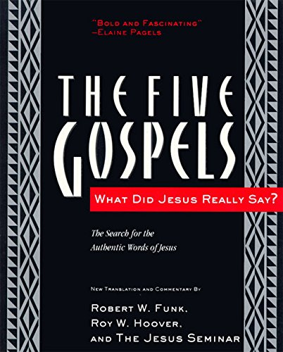 The Five Gospels  What Did Jesus Really Say  The Search For The Authentic Words Of Jesus