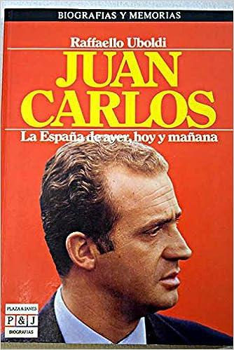 JUAN CARLOS (La España de ayer, hoy y mañana): Amazon.es: Uboldi, Raffaello: Libros