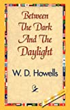 Between the Dark and the Daylight, W. D. Howells, 1421839172