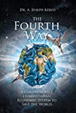 The Fourth Way: A Comprehensive Humanitarian Economic System to Save the World - Kindle edition by Keryo, Dr. A. Joseph. Literature & Fiction Kindle eBooks @ Amazon.com.