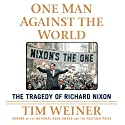 One Man Against the World: The Tragedy of Richard Nixon Audiobook by Tim Weiner Narrated by Holter Graham