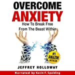Overcome Anxiety: How to Break Free from the Beast Within | Jeffrey Holloway