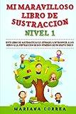 MI MARAVILLOSO LIBRO De SUSTRACCION  NIVEL 1: ESTE LIBRO LE AYUDARA A INTRODUCIR A LOS NInOS A LA SUBTRACCION DE DOS NUMEROS DE UN DIGITO UNICO (Spanish Edition)