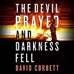 The Devil Prayed and Darkness Fell | David Corbett