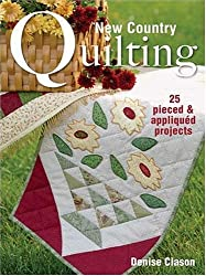 New Country Quilting for the Home: 25 Pieced and Appliqued Projects