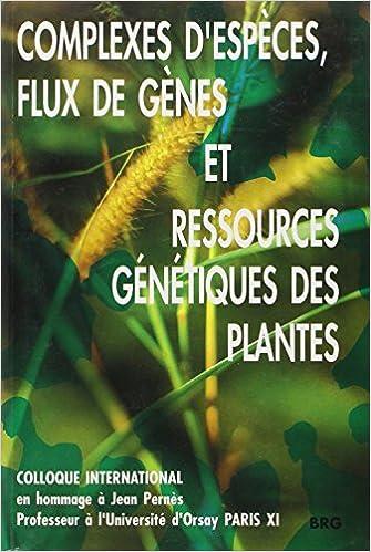 Livre gratuits en ligne Complexes d'espèces, flux de gènes et ressources génétiques des plantes: Actes du colloque international,Paris 8-10 Janvier 1992, organisé en hommage à Jean Pernès-- pdf ebook