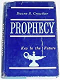 Prophecy, Key to the Future, Duane S. Crowther, 0884940969