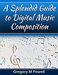 A Splendid Guide to Digital Music Composition (English Edition)