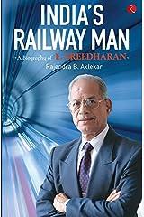 India's Railway Man: A Biography of E. Sreedharan Kindle Edition
