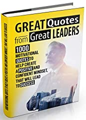 """Need motivation and inspiration book for Self-Motivation or looking for a Gorgeous Gift Book for Your Boss, Employees, Students, Friends or Acquaintances?       """"Great Quotes From Great Leaders"""" is an invaluable tool for business leade..."""